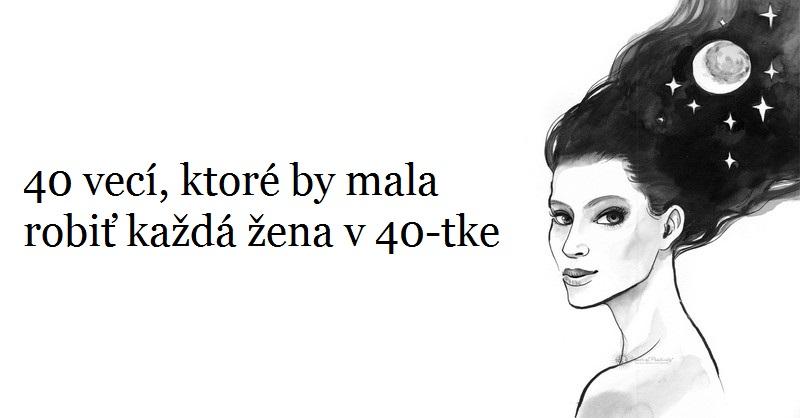 40 vecí, ktoré by mala robiť každá žena v 40-tke