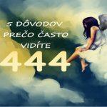 5 dôvodov, prečo často vidíte 4:44 – význam čísla 444